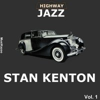 Highway Jazz - Stan Kenton, Vol. 1 — Stan Kenton