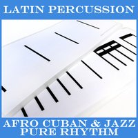 Latin Percussion (Afro Cuban & Jazz Pure Rhythm) — сборник