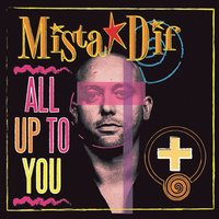 All Up To You — Mista Dif