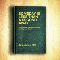 Someday is Less Than a Second Away — DL Incognito