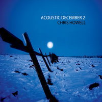 Acoustic December 2 — Chris Howell