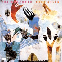 The Nurturer — Geri Allen