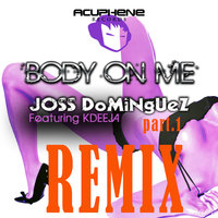 Body On Me — Joss Dominguez Ft Kdeeja