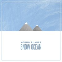 Snow Ocean — Young Planet
