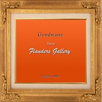 Live at Flanders Gallery — Gondwana