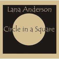 Circle in a Square — Lana Anderson