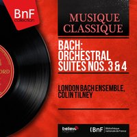 Bach: Orchestral Suites Nos. 3 & 4 — Иоганн Себастьян Бах, London Bach Ensemble, Colin Tilney