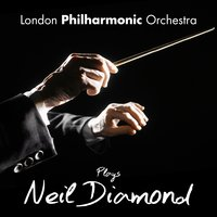 The London Philharmonic Orchestra Plays Neil Diamond — London Philharmonic Orchestra