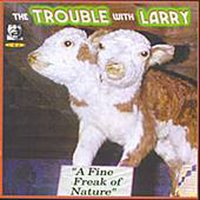 A Fine Freak Of Nature — The Trouble & Larry