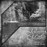 Deep River — Johnny Mathis