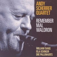 Remember Mal Waldron — Andy Scherrer Quartet