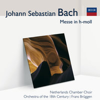 Bach: Messe in h-moll — Frans Brüggen, Netherlands Chamber Choir, Orchestra of the 18th Century, Members, Members Of The Orchestra Of The 18th Century
