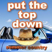 Put the Top Down - Summer Country — сборник