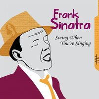 Swing When You're Singing — Frank Sinatra