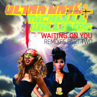 Waiting On You - Remixes Part Two — Ultra Naté & Michelle Williams