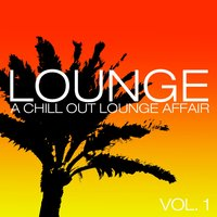Lounge - a Chill Out Lounge Affair, Vol. 1 — сборник