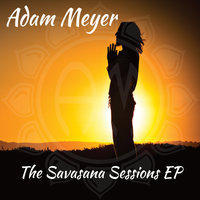 The Savasana Sessions - EP — Adam Meyer