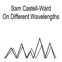 On Different Wavelengths — Sam Castell-Ward