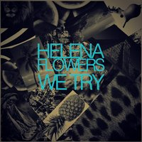 We Try — Helena Flowers