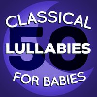 50 Classical Lullabies for Babies — Baby Lullaby, Bedtime Baby, Calming Piano Music, Baby Lullaby|Bedtime Baby|Calming Piano Music