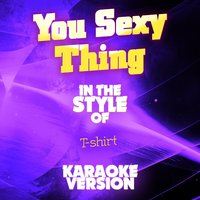 You Sexy Thing (In the Style of T-Shirt) - Single — Ameritz Audio Karaoke