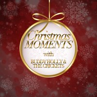 Christmas Moments with Buddy Holly & The Crickets — Buddy Holly & The Crickets, The Crickets, Buddy Holly &The Crickets