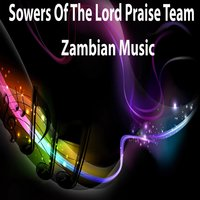 Zambian Music — Sowers Of The Lord Praise Team