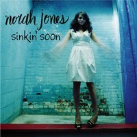 Sinkin' Soon — Norah Jones