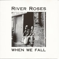 When We Fall — River Roses