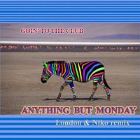 Goin' to the Club — Niko, London, Anything But Monday