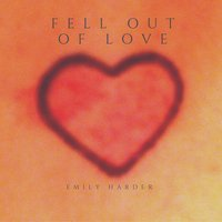 Fell out of Love — Emily Harder