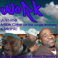 Work — Just-Ice, Mike Gee, Manic, Grand Wizard Theodore, Just-Ice, Mike Gee, Manic, and Grand wizard Theodore