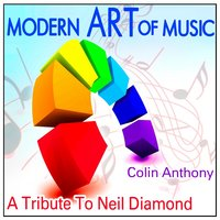 Modern Art of Music: A Tribute to Neil Diamond — Colin Anthony