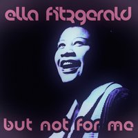 But Not for Me — Ella Fitzgerald