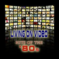Living On Video - Hits Of The '80s — сборник