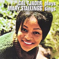 Cal Tjader Plays / Mary Stallings Sings — Mary Stallings, Cal Tjader, Cal Tjader and Mary Stallings