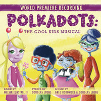Polkadots: The Cool Kids Musical (World Premiere Recording) — World Premiere Cast of Polkadots: The Cool Kids Musical
