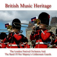 British Music Heritage — The London Festival Orchestra And The Band Of Her Majesty's Coldstream Gaurds