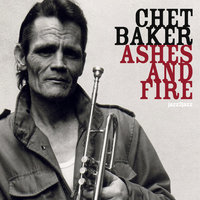 Ashes and Fire — Chet Baker