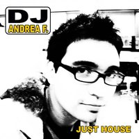 Just House — DJ Andrea F.