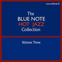 The Blue Note Hot Jazz Collecton, Vol. Three — Sidney Bechet and His Blue Note Jazzmen, Edmond Hall's Blue Note Jazzmen, Art Hodes' Blue Note Jazzmen, Sidney DeParis' Blue Note Jazzmen
