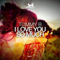 I Love You So Much — Tommy B