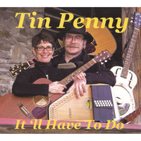 It'll Have To Do — Tin Penny
