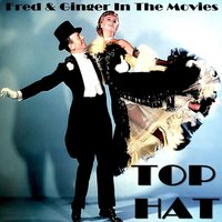 Top Hat Fred and Ginger in the Movies — Fred Astaire