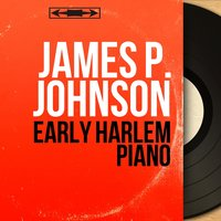Early Harlem Piano — James P. Johnson