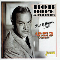 Put It There, Pal! (A Salute to the King of Comedy) — Bob Hope