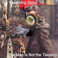 The Map Is Not the Territory — The Vanishing Spies