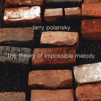 Larry Polansky: The Theory Of Impossible Melody — сборник