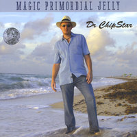 Magic Primordial Jelly — Dr. Chip Star