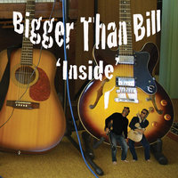 Inside — Bigger Than Bill